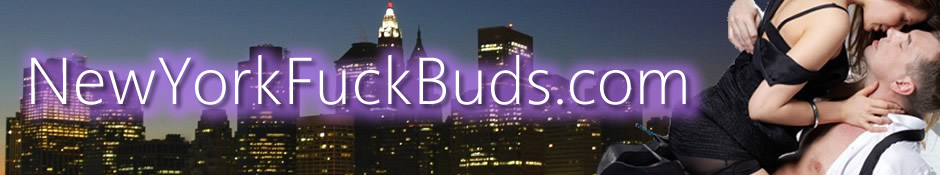 New York Fuck Buds - Meet adults for sex in NYC!